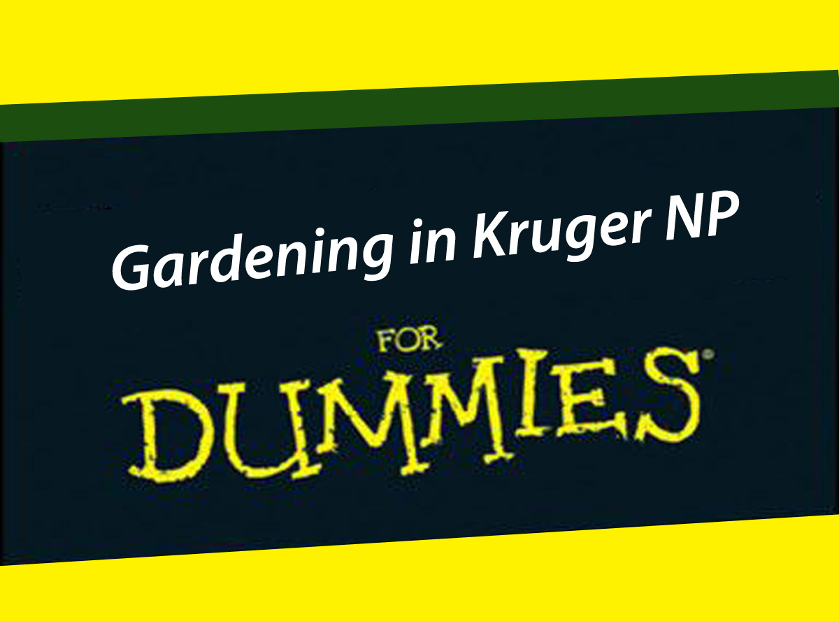 Gardening in Kruger NP for Dummies